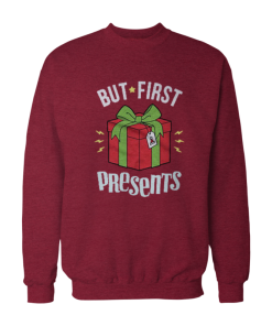 But First Presents Christmas Sweatshirt