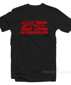 Good Girls Go To Heaven Bad Girls Go Backstage T-shirt