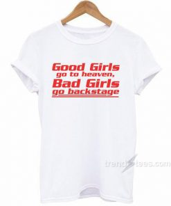 Good Girls Go To Heaven Bad Girls Go Backstage T-shirt