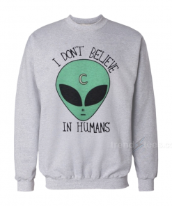 I dont Believe In Humans Sweatshirt