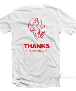 Rose Thanks But No Thanks T-Shirt