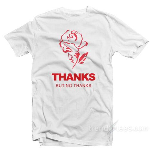 Rose Thanks But No Thanks T-Shirt