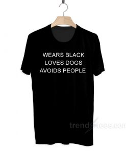 Wears Black Loves Dogs Avoids People T-shirt