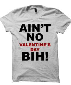 Valentines Day T-shirt Ain't No Valentine's Day Bih T-Shirt