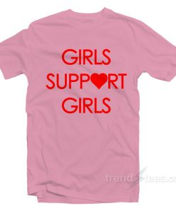 Girls Support Girls T-Shirt Cheap Custom