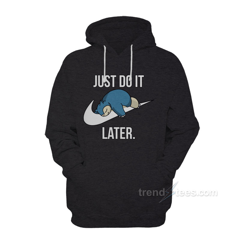 Just Do It Later Hoodie Nike Snorlax