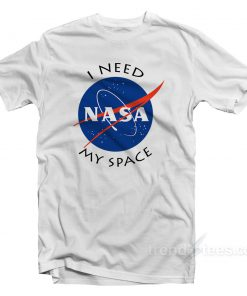 i need my space nasa shirt