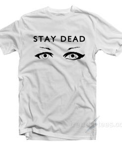 Drop Dead Stay Dead T-shirt