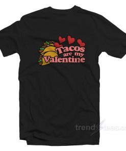 Tacos Are My Valentine T-Shirt