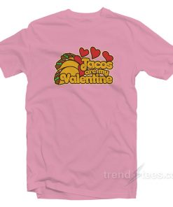 Tacos Are My Valentine Valentines Day T-Shirt Cheap Custom
