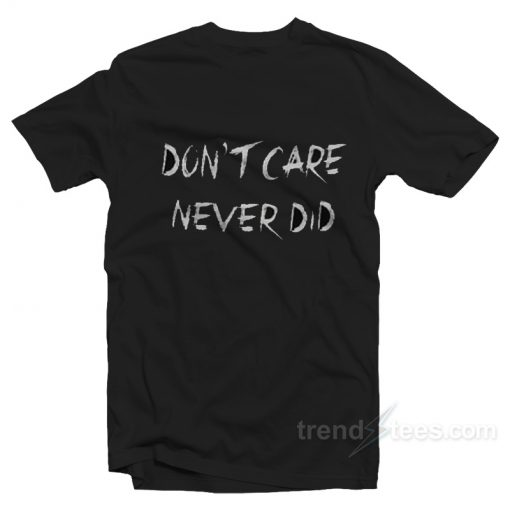 Don't Care Never Did T-shirt Cheap Trendy Clothing