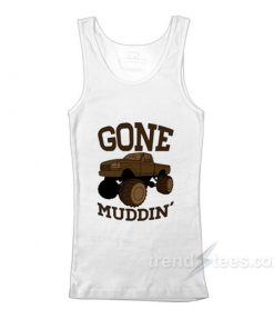Gone Muddin Tanktop Cheap Trendy Clothes For