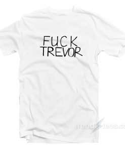 Fuck Trevor Funny T-Shirt Cheap Trendy Clothing