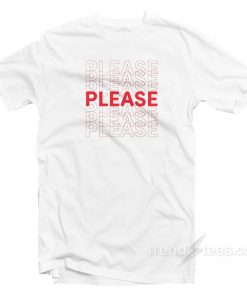 Please Please Please T-shirt Cheap Trendy Clothes
