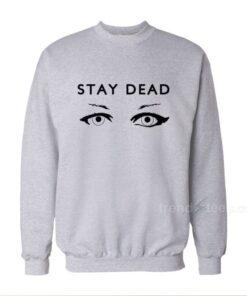 Stay Dead Sweatshirts