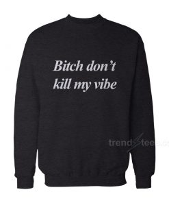 Bitch Dont Kill My Vibe Kendrick Lamar Lovely Hoodie Unisex
