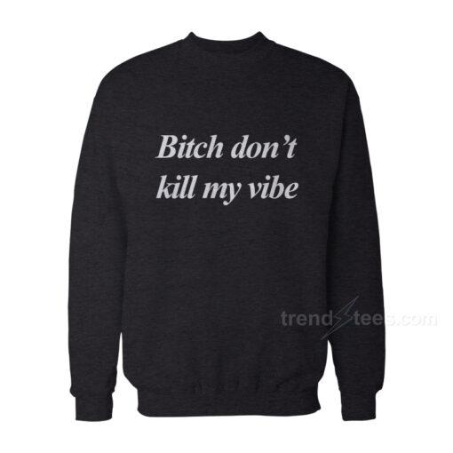 Bitch Dont Kill My Vibe Kendrick Lamar Lovely Hoodie Unisex