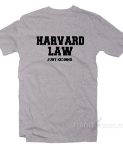 Harvard Law Just Kidding T-Shirt Unisex