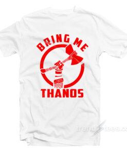 Infinity Wars Thor Bring Me Thanos T-Shirt