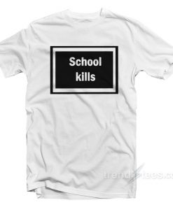 School Kills Rihanna T-Shirt Unisex Size S, M, L, XL,2XL,3XL