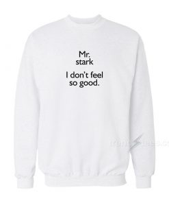 Mr Stark I Don't Feel So Good Meme Sweatshirt