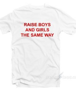 Raise Boys And Girls The Same Way T shirt 247x296 - HOME 2