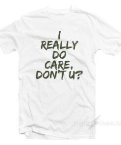 i really do care t shirt