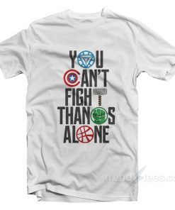 infinity war You Can't Fight Thanos Alone T-Shirt