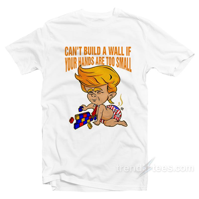 4de921f4dda Donald Trump Can t Build a Wall T Shirt - Trendstees.com
