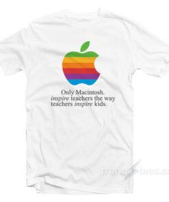 Only Machintosh Inspire Teachers The Way Teachers Inspire Kids T-Shirt