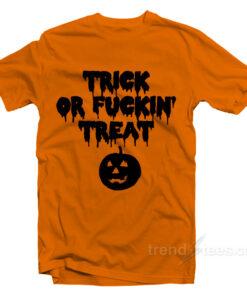Trick Or Fuckin Treat T-shirt Halloween Shirts For Adults