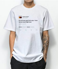I'm not even gon lie to you I love Kanye west tweet T Shirt 247x296 - HOME 2