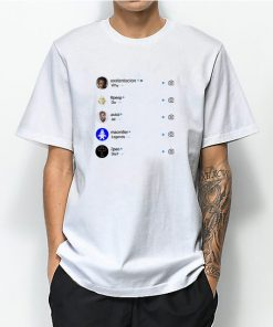 Why-Do-All-Legends-Die-Instagram-T-shirt