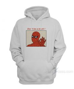 Spiderman Meme Don't Be A Bitch Funny Hoodie