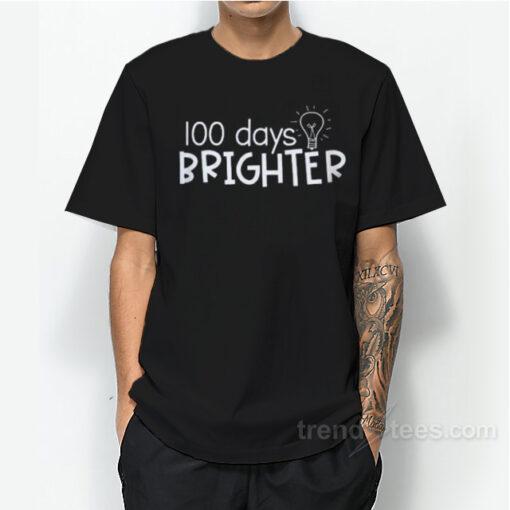 100 days brighter T-Shirt