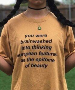 You Were Brainwashed Into Thinking European T-Shirt