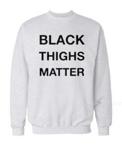 BlackThighs Matter Sweatshirt