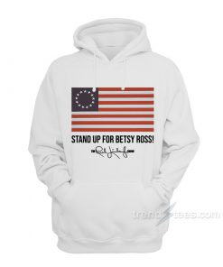 Stand Up For Betsy Ross Hoodies