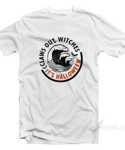 Claws Out Witches It's Halloween T-Shirt