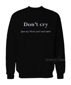 Don't Cry Sweatshirt