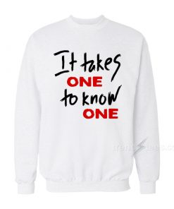 It Takes One To Know One Sweatshirt
