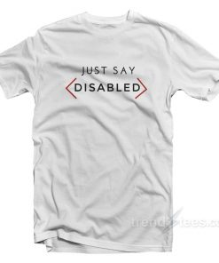 Just Say Disabled T-Shirt