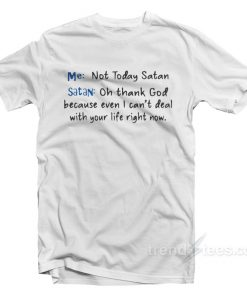 Not Today Satan Oh Thank God T-Shirt