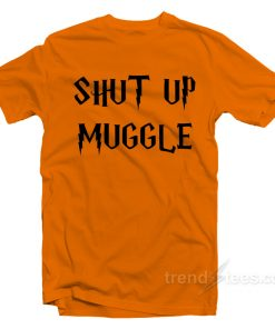 Shut Up Muggle Shirts