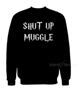 Shut Up Muggle Sweatshirt.jpg1  247x296 - HOME 2
