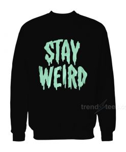 Stay Weird Sweatshirt