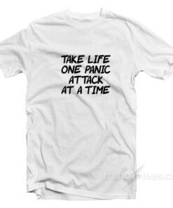 Take Life One Panic Attack At A Tim T-Shirt