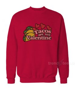 Tacos are my Valentine Sweatshirt