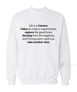 Life Is A Camera Quote Sweatshirt