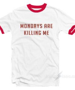 Monday Are Killing Me Ringer Shirt